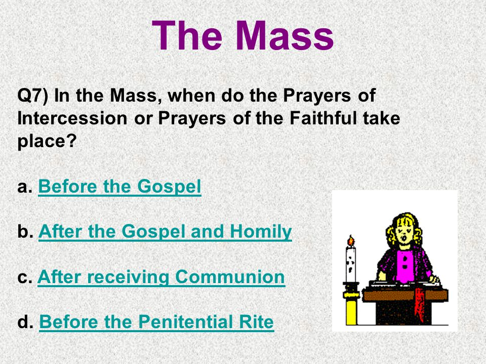 The Mass Q7) In the Mass, when do the Prayers of Intercession or Prayers of the Faithful take place.