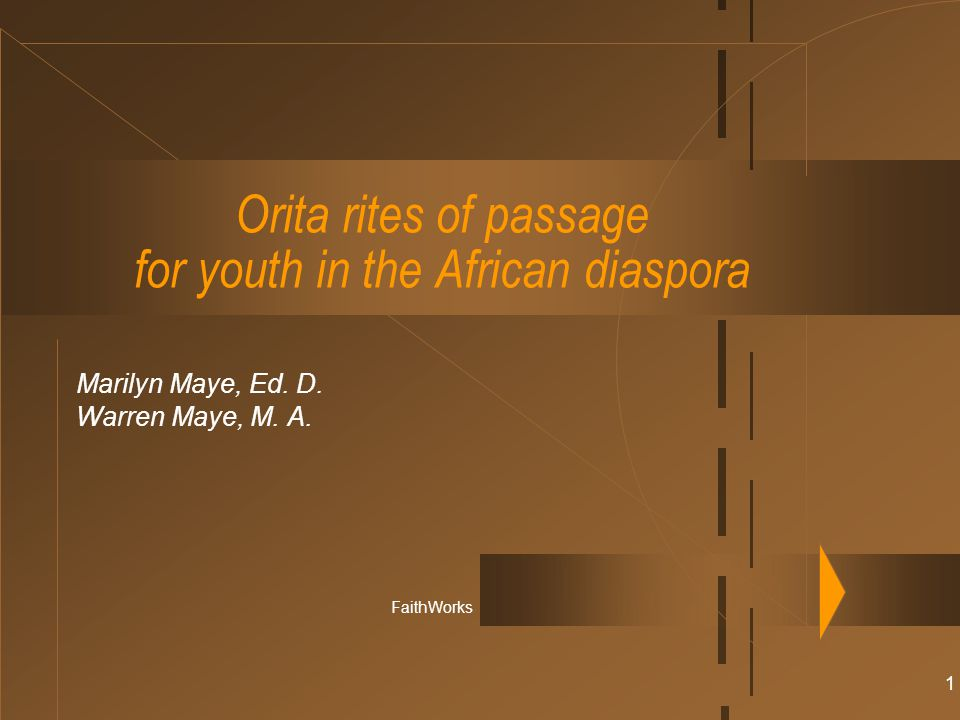 1 Orita rites of passage for youth in the African diaspora Marilyn Maye, Ed.