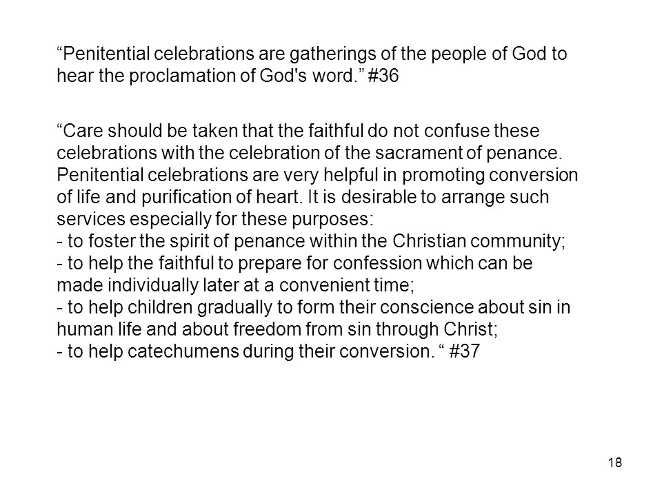 "18 ""Penitential celebrations are gatherings of the people of God to hear the proclamation of God's word."" #36 ""Care should be taken that the faithful"