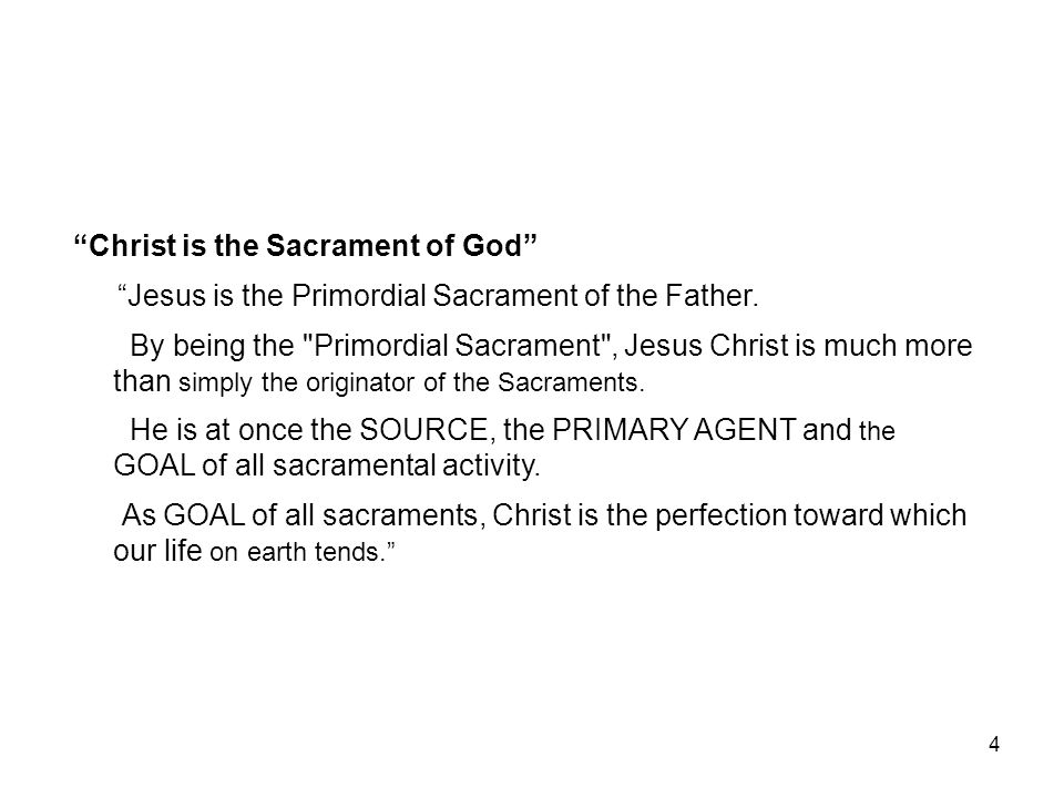 "4 ""Christ is the Sacrament of God"" ""Jesus is the Primordial Sacrament of the Father. By being the"