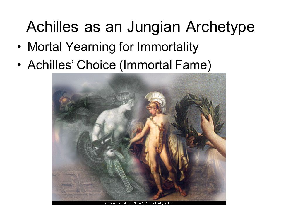 Achilles as an Jungian Archetype Mortal Yearning for Immortality Achilles' Choice (Immortal Fame)