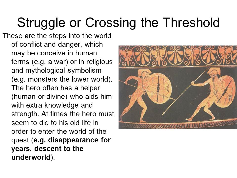 Struggle or Crossing the Threshold These are the steps into the world of conflict and danger, which may be conceive in human terms (e.g.