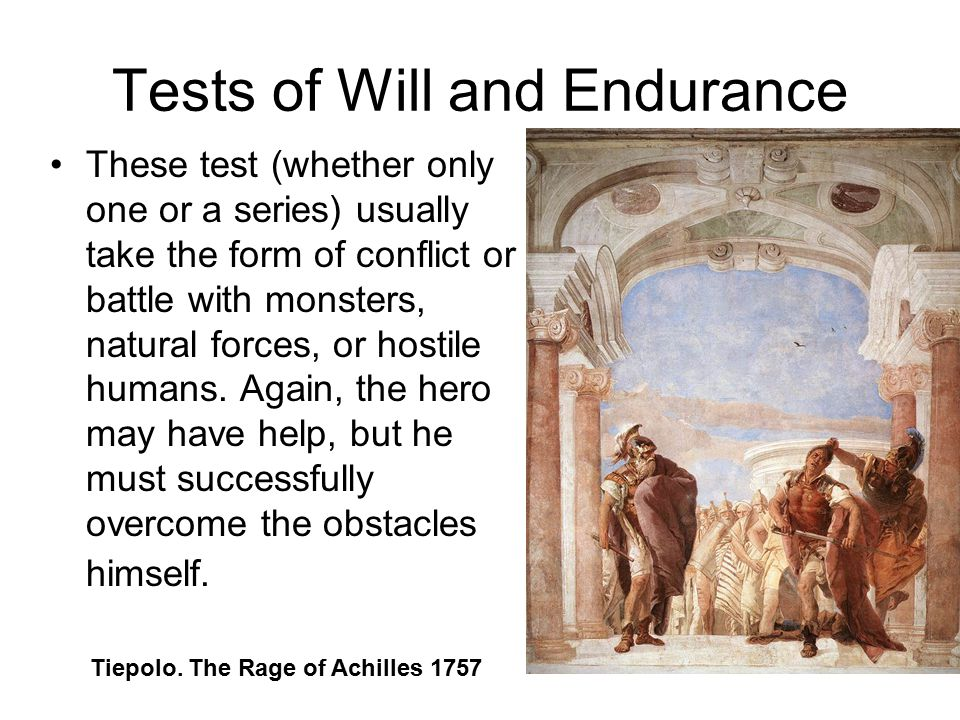Tests of Will and Endurance These test (whether only one or a series) usually take the form of conflict or battle with monsters, natural forces, or hostile humans.