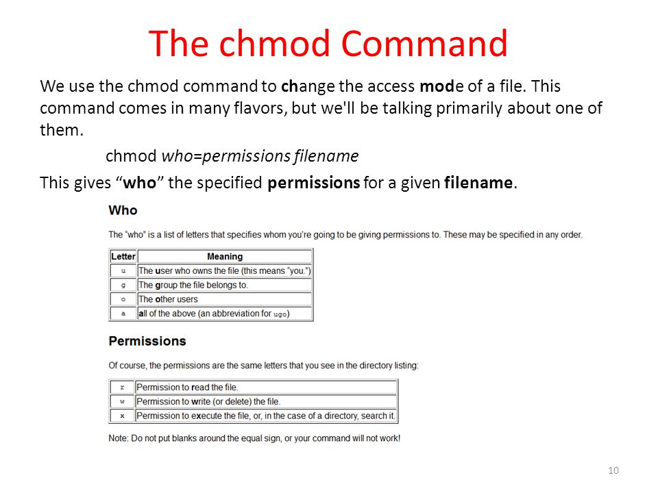 The chmod Command We use the chmod command to change the access mode of a file. This command comes in many flavors, but we'll be talking primarily abo