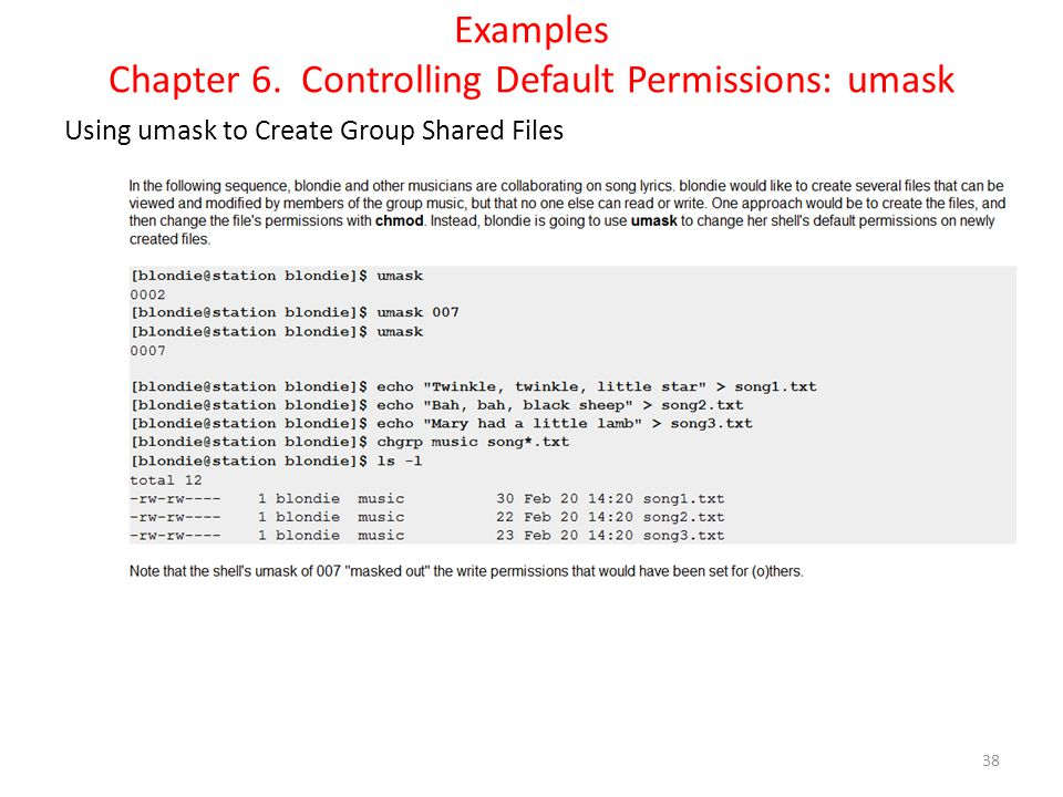 Examples Chapter 6. Controlling Default Permissions: umask Using umask to Create Group Shared Files 38