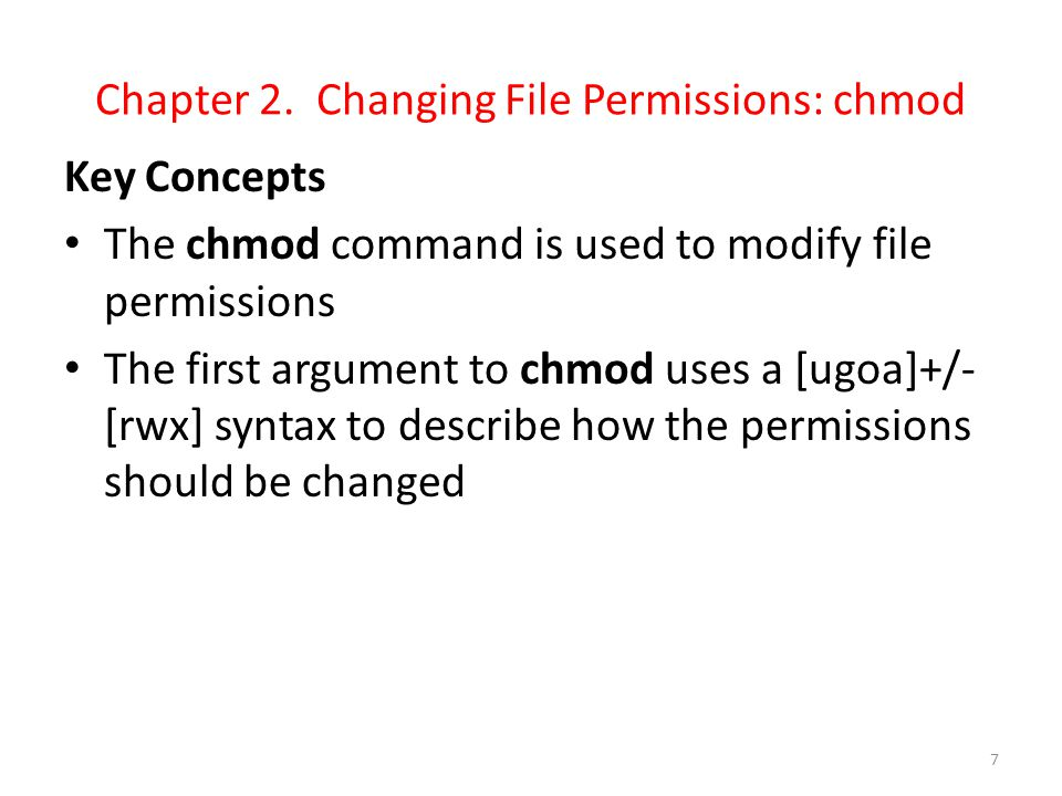 chmod In the previous lesson, we learned that files have three types of permissions ((r)ead, (w)rite, and e(x)ecute) and three classes of access ((u)ser, (g)roup, and (o)ther) that define how the file can be used.