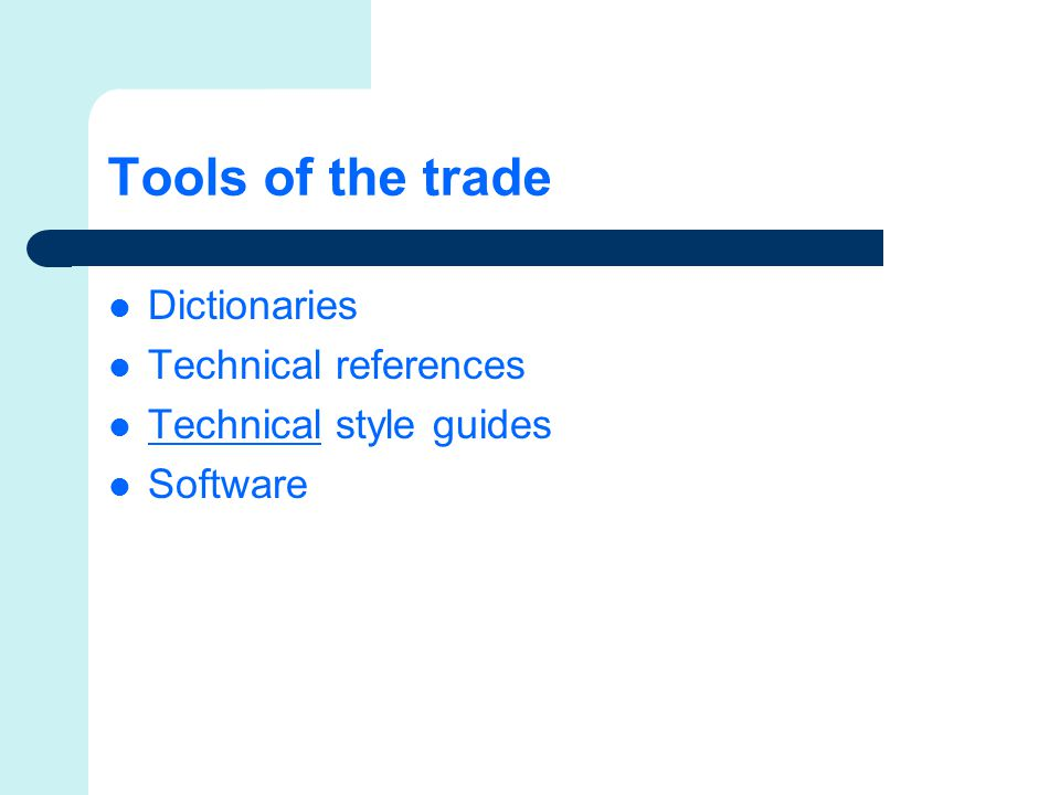 Tools of the trade Dictionaries Technical references Technical style guides Software