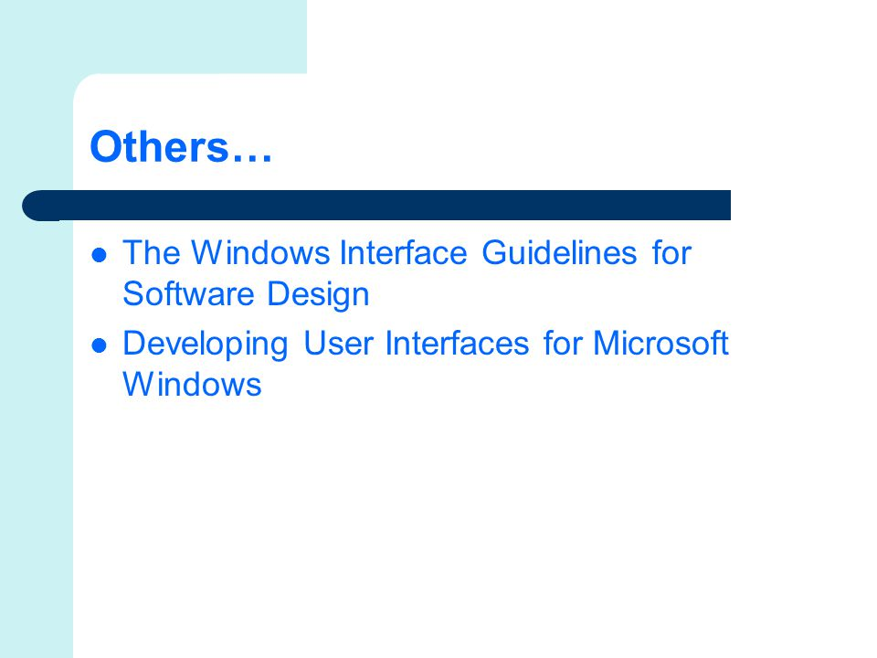 Others… The Windows Interface Guidelines for Software Design Developing User Interfaces for Microsoft Windows