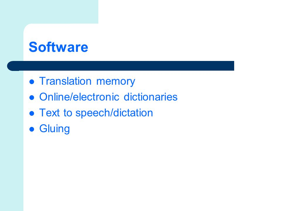 Software Translation memory Online/electronic dictionaries Text to speech/dictation Gluing