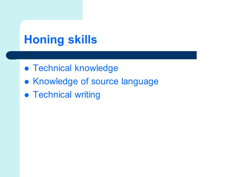 Honing skills Technical knowledge Knowledge of source language Technical writing
