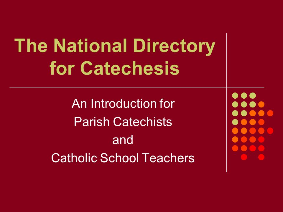 The National Directory for Catechesis An Introduction for Parish Catechists and Catholic School Teachers