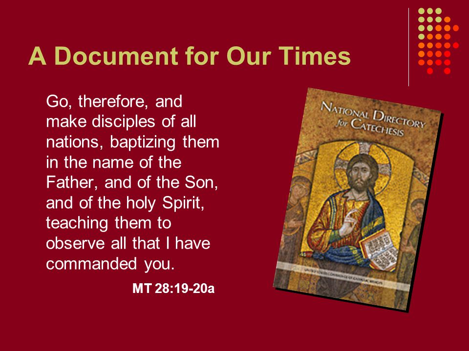 A Document for Our Times Go, therefore, and make disciples of all nations, baptizing them in the name of the Father, and of the Son, and of the holy Spirit, teaching them to observe all that I have commanded you.