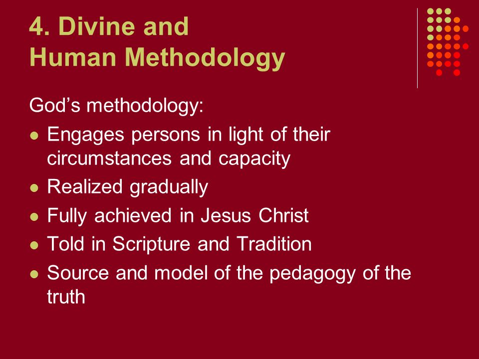 4. Divine and Human Methodology God's methodology: Engages persons in light of their circumstances and capacity Realized gradually Fully achieved in J