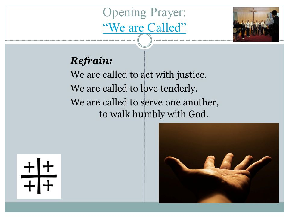 Opening Prayer: We are Called We are Called Refrain: We are called to act with justice.