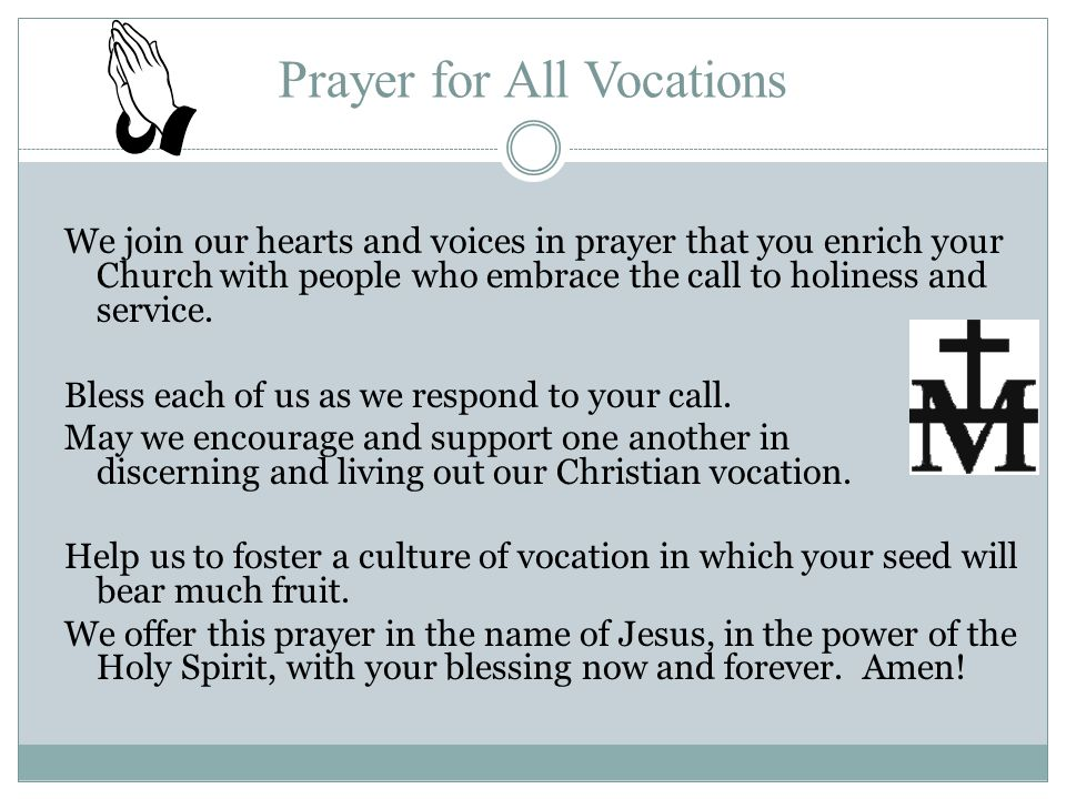 Prayer for All Vocations We join our hearts and voices in prayer that you enrich your Church with people who embrace the call to holiness and service.