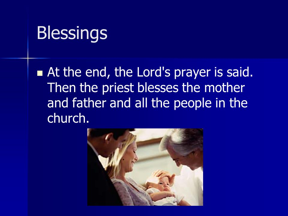 Blessings At the end, the Lord s prayer is said.