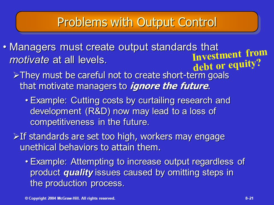© Copyright 2004 McGraw-Hill. All rights reserved.8–21 Problems with Output Control Managers must create output standards that motivate at all levels.