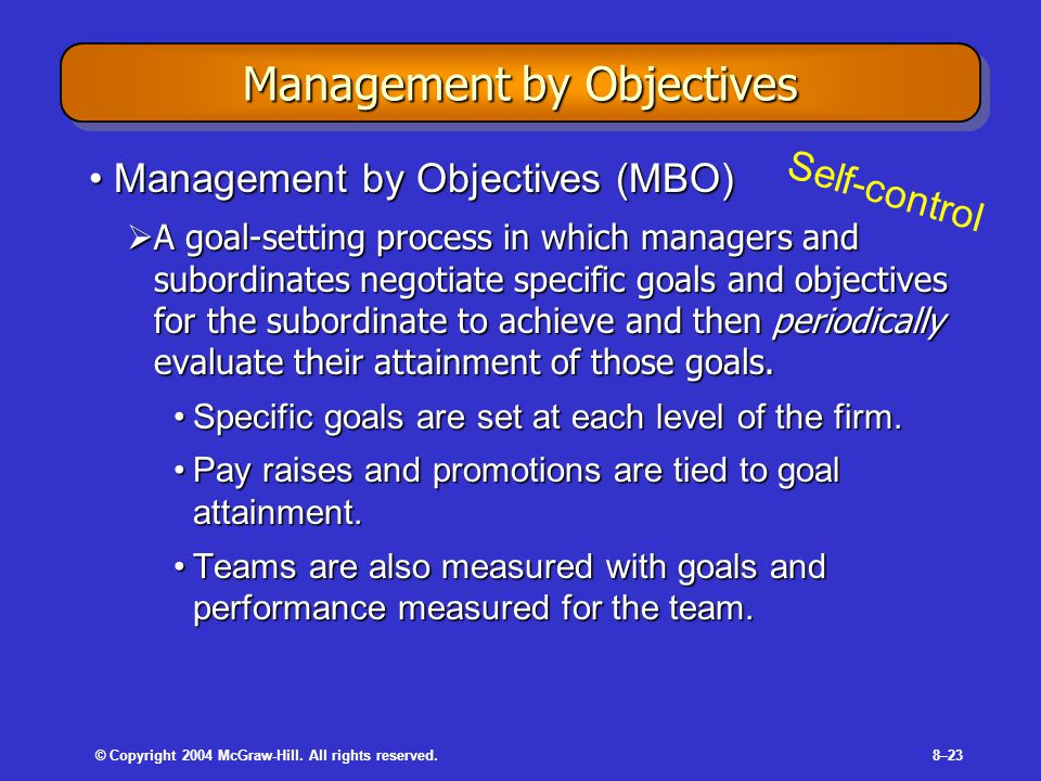 © Copyright 2004 McGraw-Hill. All rights reserved.8–23 Management by Objectives Management by Objectives (MBO)Management by Objectives (MBO)  A goal-