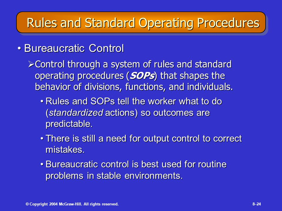 © Copyright 2004 McGraw-Hill. All rights reserved.8–24 Rules and Standard Operating Procedures Rules and Standard Operating Procedures Bureaucratic Co