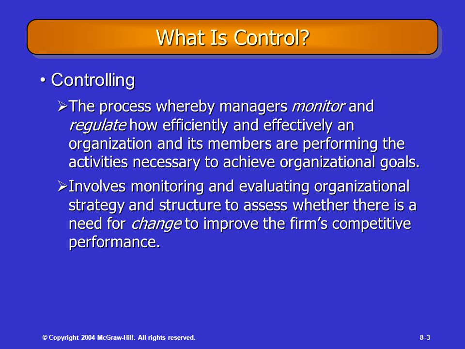 © Copyright 2004 McGraw-Hill. All rights reserved.8–3 What Is Control.
