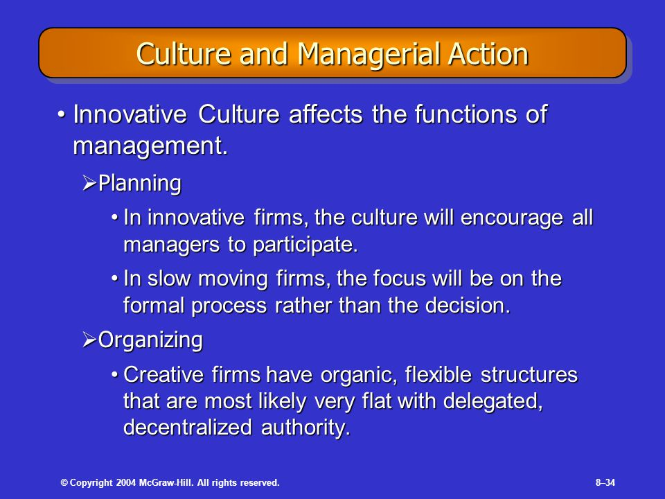 © Copyright 2004 McGraw-Hill. All rights reserved.8–34 Culture and Managerial Action Innovative Culture affects the functions of management.Innovative