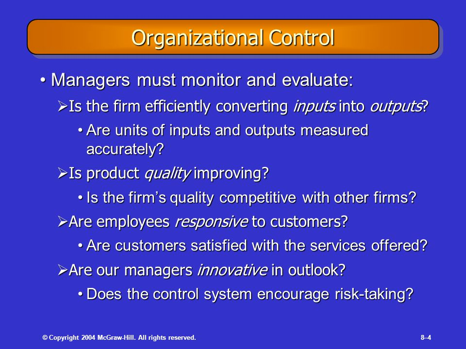 © Copyright 2004 McGraw-Hill. All rights reserved.8–4 Organizational Control Managers must monitor and evaluate:Managers must monitor and evaluate: 