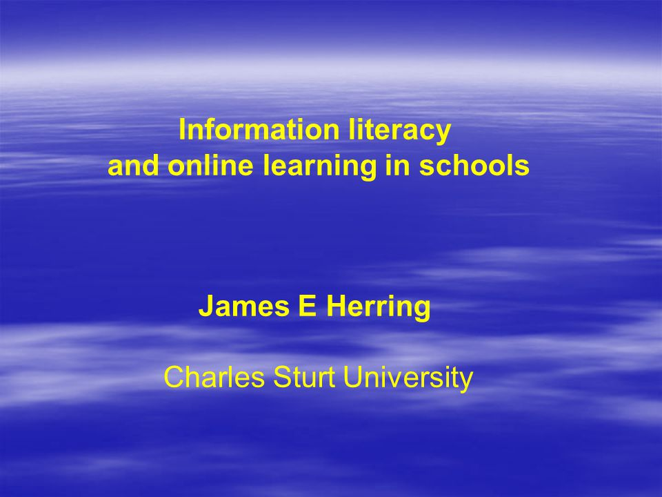 Information literacy and online learning in schools James E Herring Charles Sturt University
