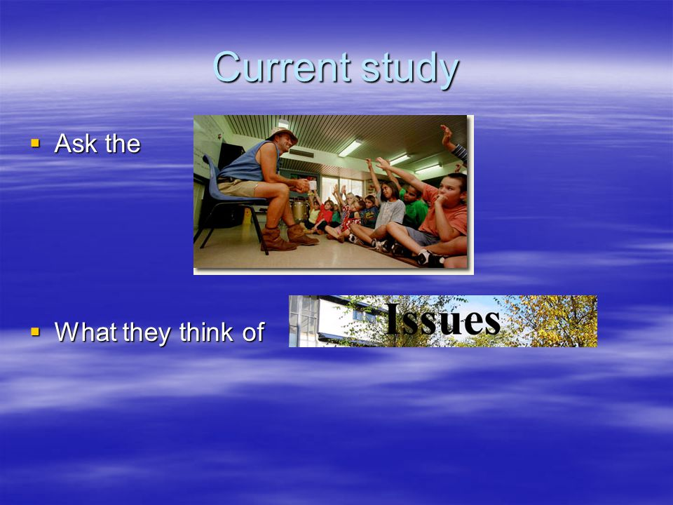 Current study  Ask the  What they think of