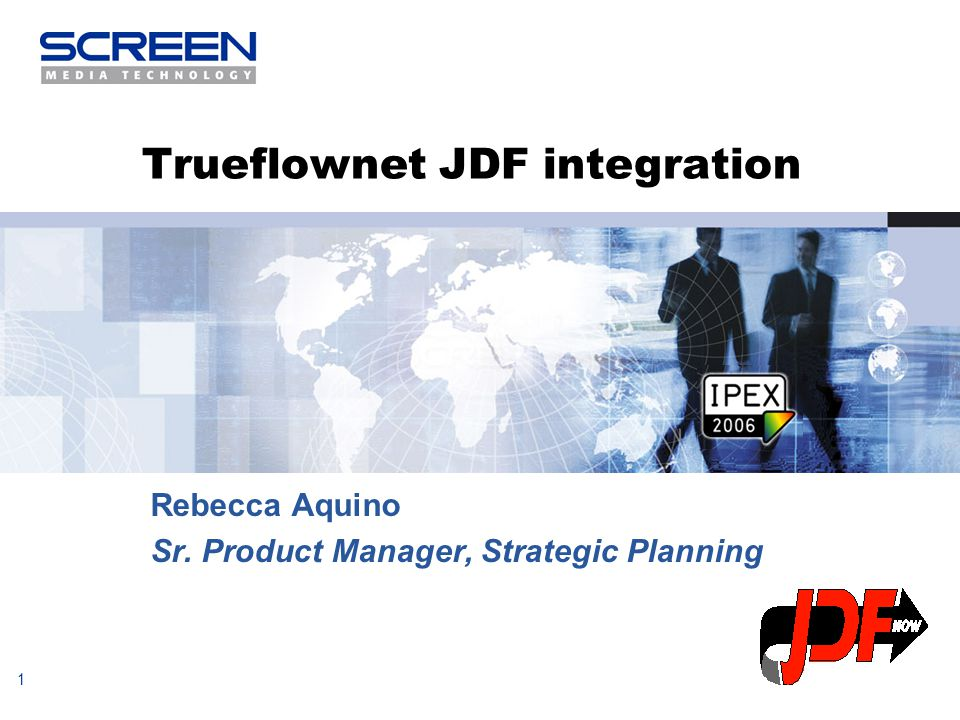 1 Trueflownet JDF integration Rebecca Aquino Sr. Product Manager, Strategic Planning