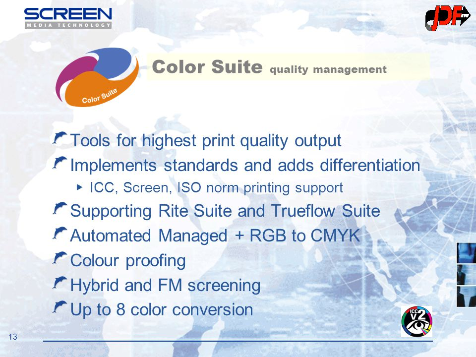 13 Tools for highest print quality output Implements standards and adds differentiation ▶ ICC, Screen, ISO norm printing support Supporting Rite Suite