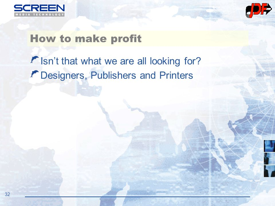 32 How to make profit Isn't that what we are all looking for? Designers, Publishers and Printers