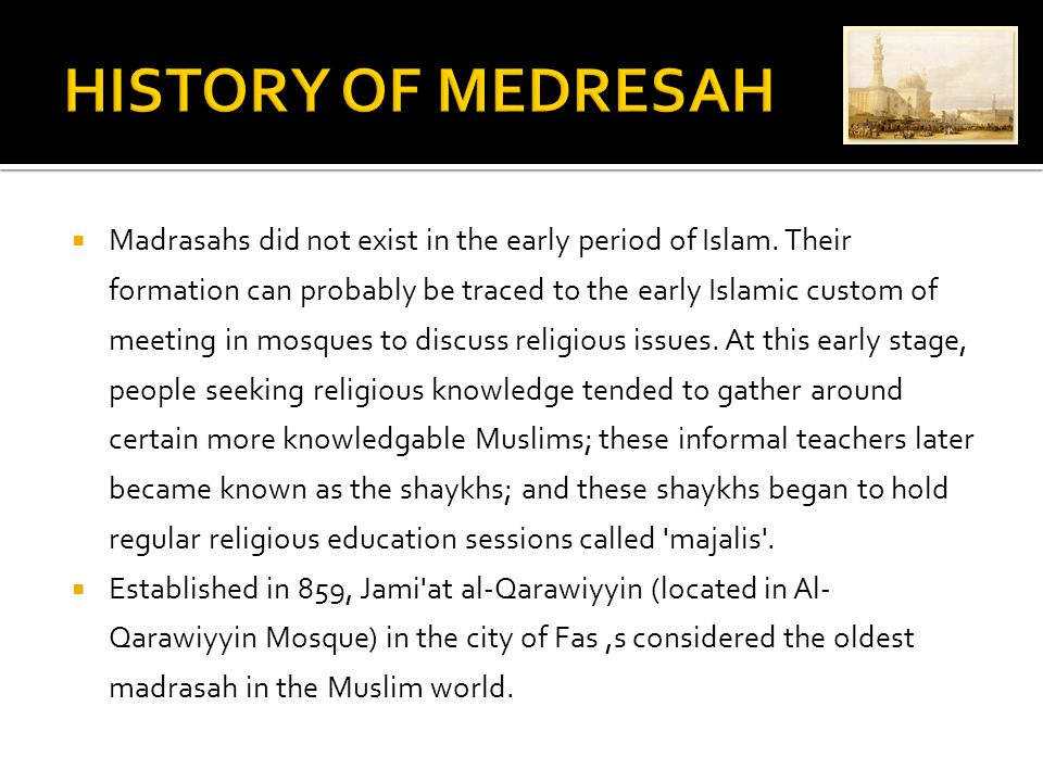  Madrasahs did not exist in the early period of Islam.