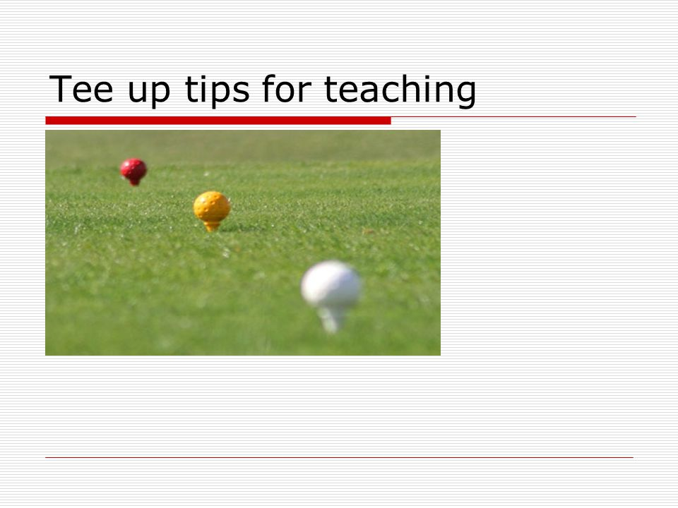 Tee up tips for teaching