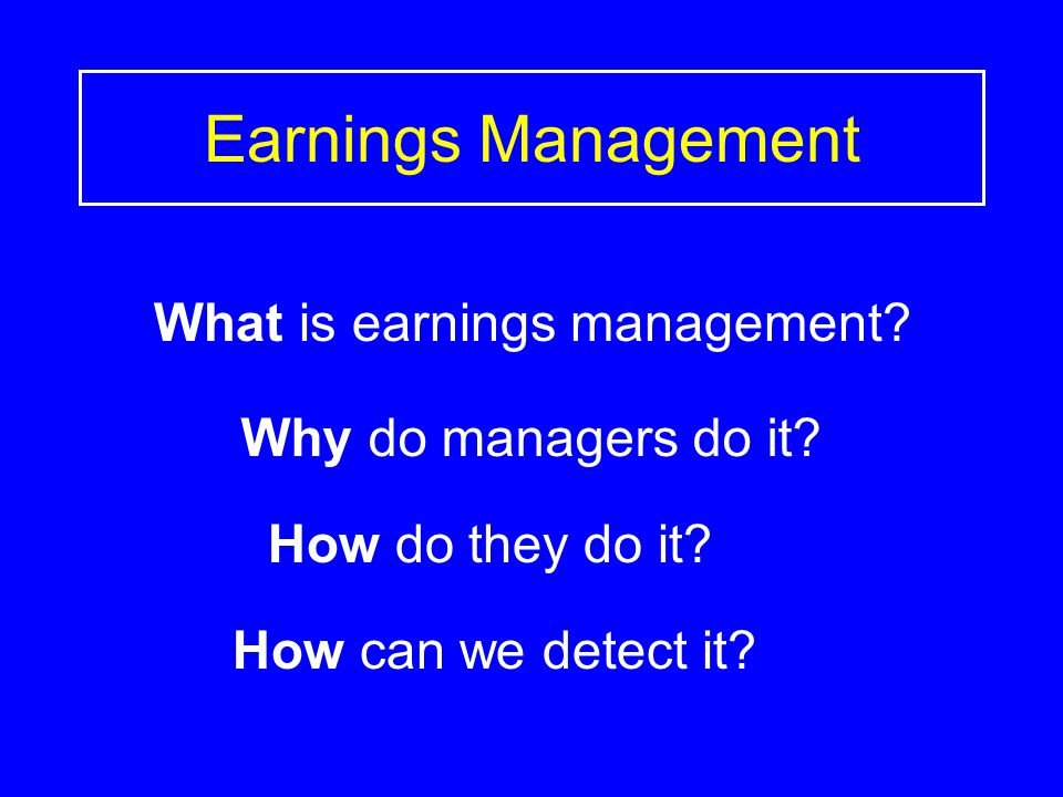 Earnings Management What is earnings management. Why do managers do it.
