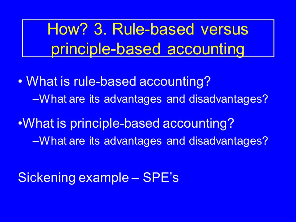 What is principle-based accounting? –What are its advantages and disadvantages? How? 3. Rule-based versus principle-based accounting What is rule-base