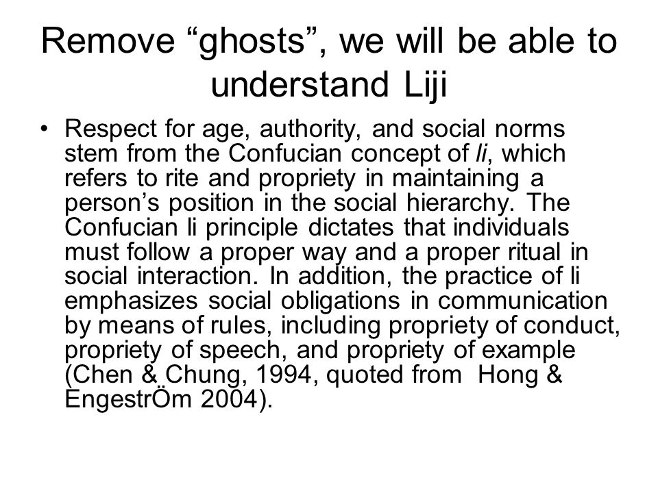 "Remove ""ghosts"", we will be able to understand Liji Respect for age, authority, and social norms stem from the Confucian concept of li, which refers t"