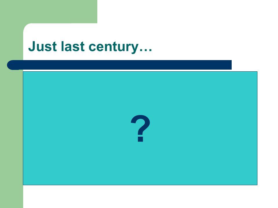 Just last century… ?