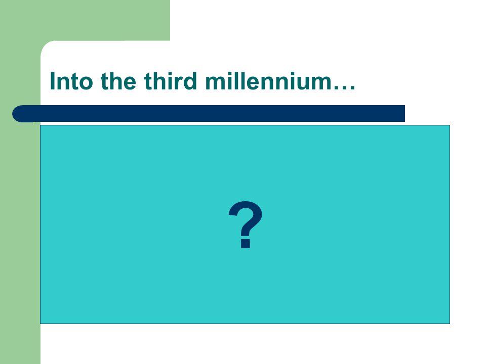 Into the third millennium… ?
