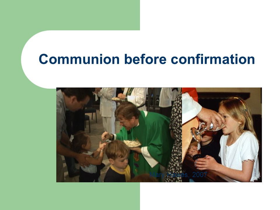 Communion before confirmation Deal or no deal? Mary Hawes, 2007