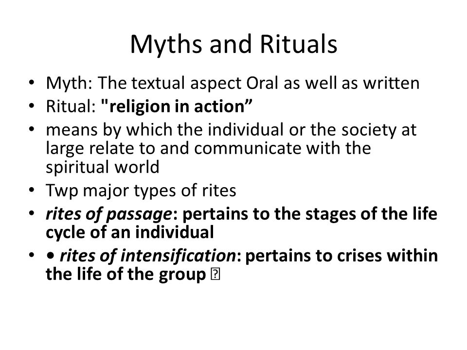 Myths and Rituals Myth: The textual aspect Oral as well as written Ritual: