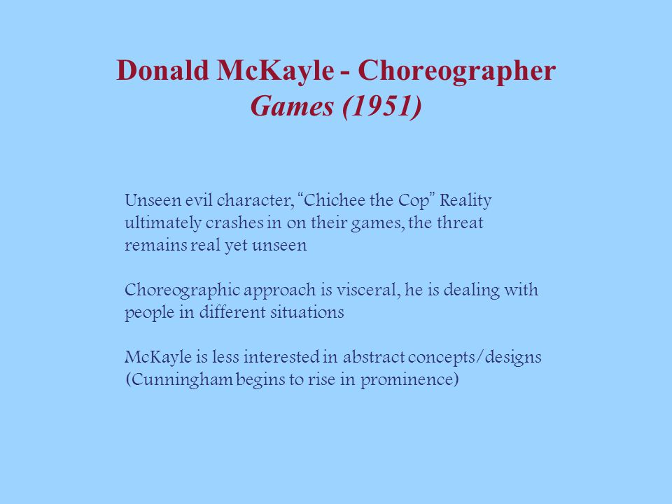 "Donald McKayle - Choreographer Games (1951) Unseen evil character, "" Chichee the Cop "" Reality ultimately crashes in on their games, the threat remain"