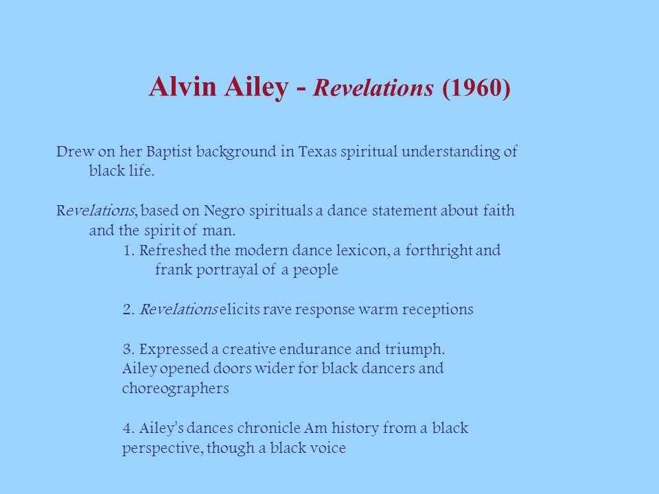 Alvin Ailey - Revelations (1960) Drew on her Baptist background in Texas spiritual understanding of black life.