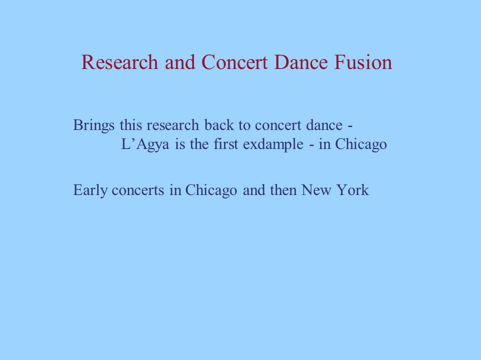 Research and Concert Dance Fusion Brings this research back to concert dance - L'Agya is the first exdample - in Chicago Early concerts in Chicago and