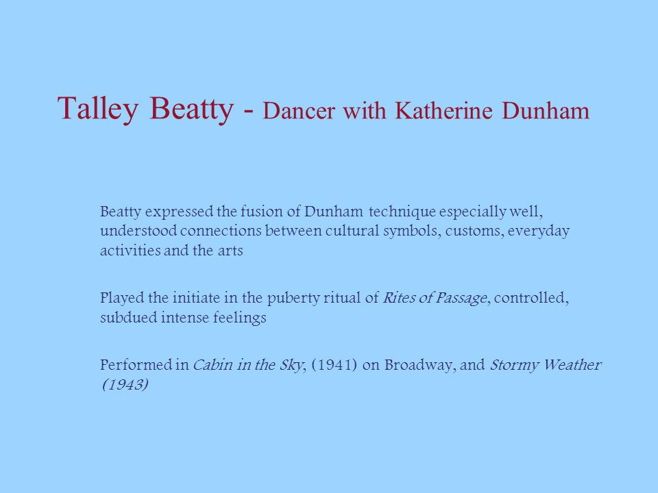 Talley Beatty - Dancer with Katherine Dunham Beatty expressed the fusion of Dunham technique especially well, understood connections between cultural