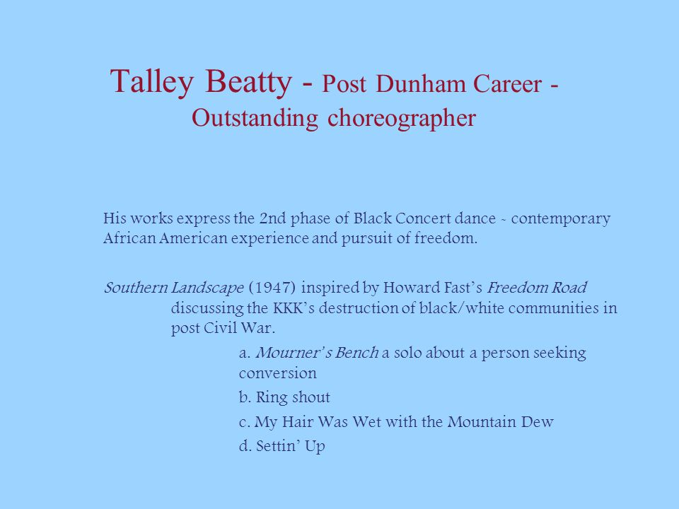 Talley Beatty - Post Dunham Career - Outstanding choreographer His works express the 2nd phase of Black Concert dance - contemporary African American