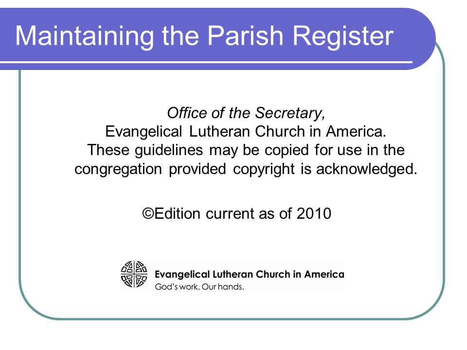 Maintaining the Parish Register Office of the Secretary, Evangelical Lutheran Church in America.