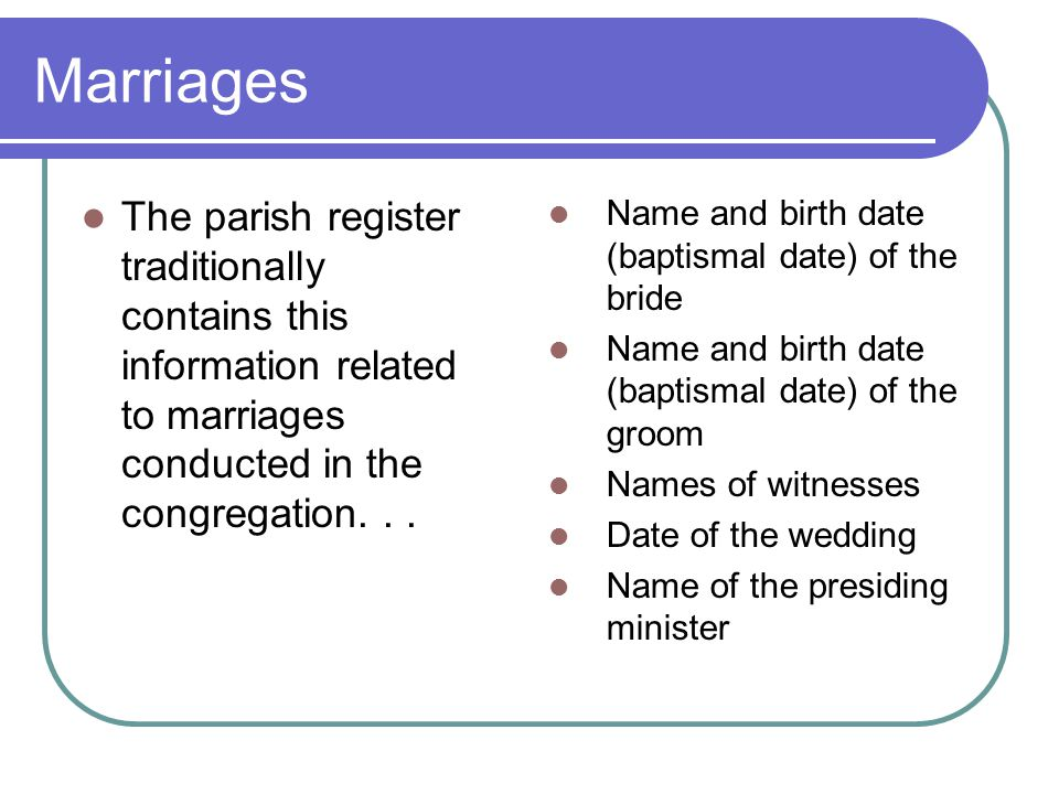 Marriages The parish register traditionally contains this information related to marriages conducted in the congregation...