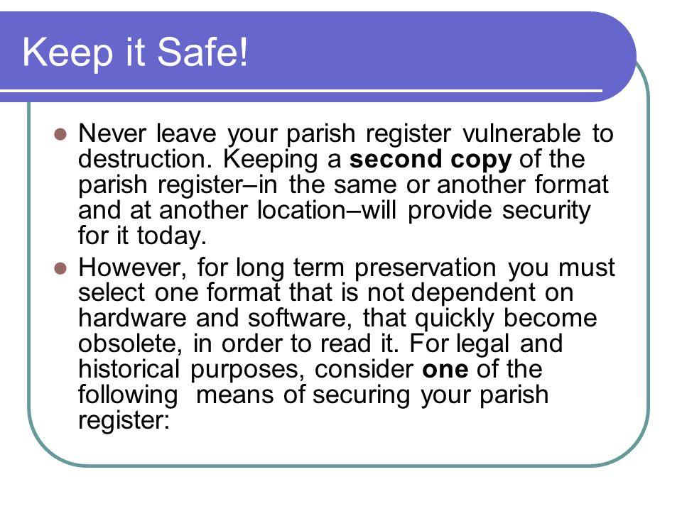 Keep it Safe. Never leave your parish register vulnerable to destruction.