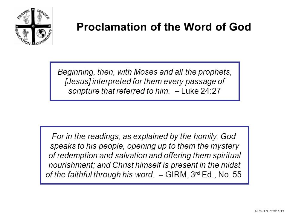 NRG/17Oct2011/13 Proclamation of the Word of God Beginning, then, with Moses and all the prophets, [Jesus] interpreted for them every passage of scripture that referred to him.