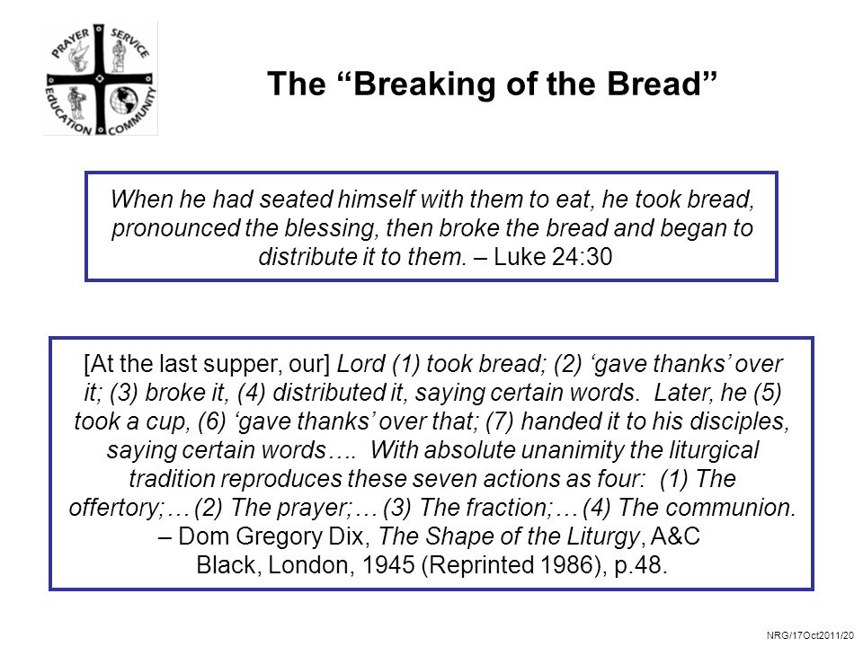 NRG/17Oct2011/20 The Breaking of the Bread When he had seated himself with them to eat, he took bread, pronounced the blessing, then broke the bread and began to distribute it to them.